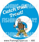 Clip Art of a Catch That Trout Text on a Blue Circle over a Fly Fisherman Wading to His Knees by Patrimonio